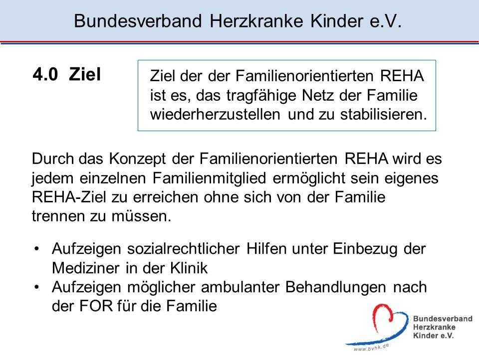 Bundesverband Herzkranke Kinder e.V. Ziel der der Familienorientierten REHA ist es, das tragfähige Netz der Familie wiederherzustellen und zu stabilis