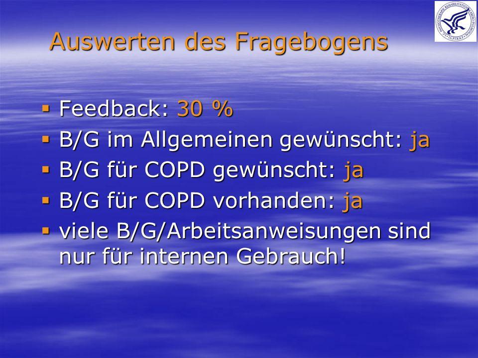 Auswerten des Fragebogens Feedback: 30 % Feedback: 30 % B/G im Allgemeinen gewünscht: ja B/G im Allgemeinen gewünscht: ja B/G für COPD gewünscht: ja B