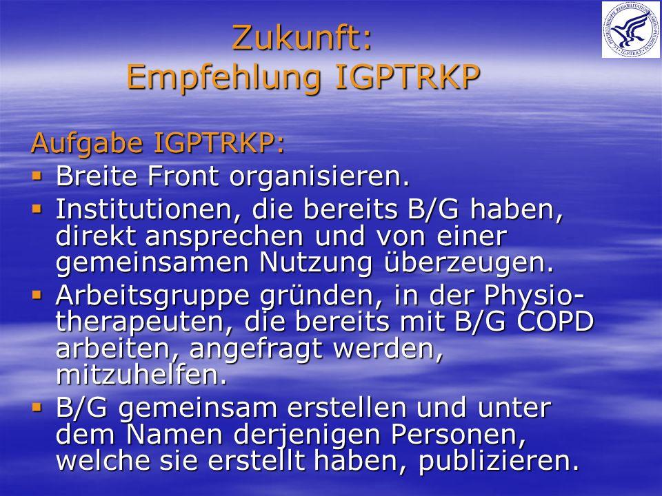 Zukunft: Empfehlung IGPTRKP Aufgabe IGPTRKP: Breite Front organisieren. Breite Front organisieren. Institutionen, die bereits B/G haben, direkt anspre