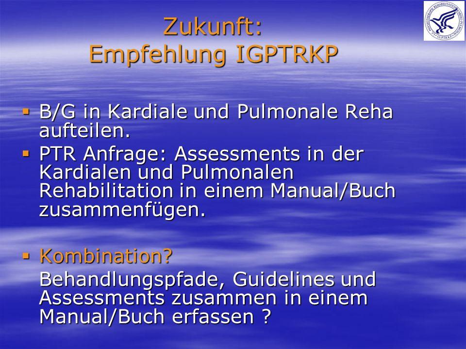 Zukunft: Empfehlung IGPTRKP B/G in Kardiale und Pulmonale Reha aufteilen. B/G in Kardiale und Pulmonale Reha aufteilen. PTR Anfrage: Assessments in de
