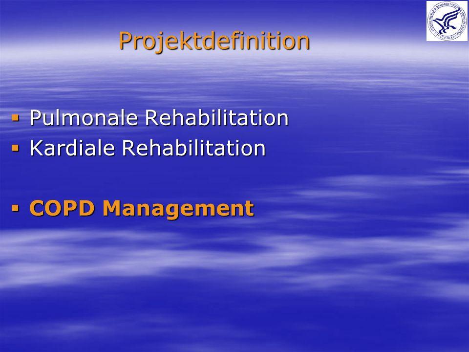 Pulmonale Rehabilitation Pulmonale Rehabilitation Kardiale Rehabilitation Kardiale Rehabilitation COPD Management COPD Management Projektdefinition