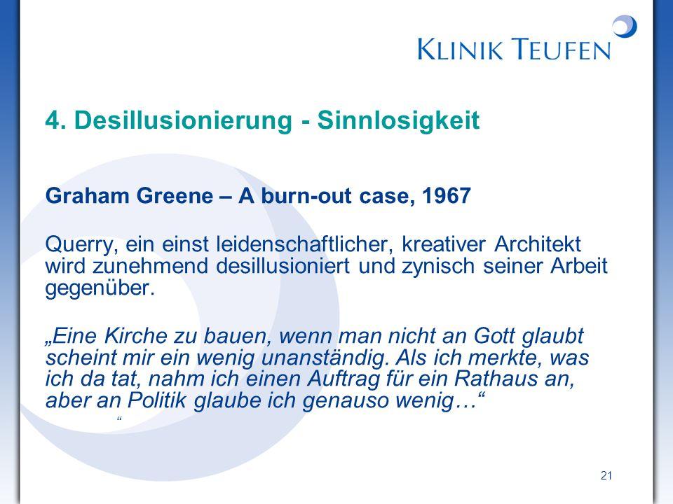 21 4. Desillusionierung - Sinnlosigkeit Graham Greene – A burn-out case, 1967 Querry, ein einst leidenschaftlicher, kreativer Architekt wird zunehmend