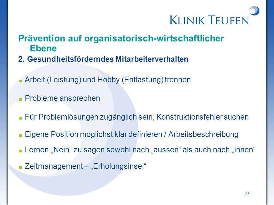27 Prävention auf organisatorisch-wirtschaftlicher Ebene 2. Gesundheitsförderndes Mitarbeiterverhalten Arbeit (Leistung) und Hobby (Entlastung) trenne