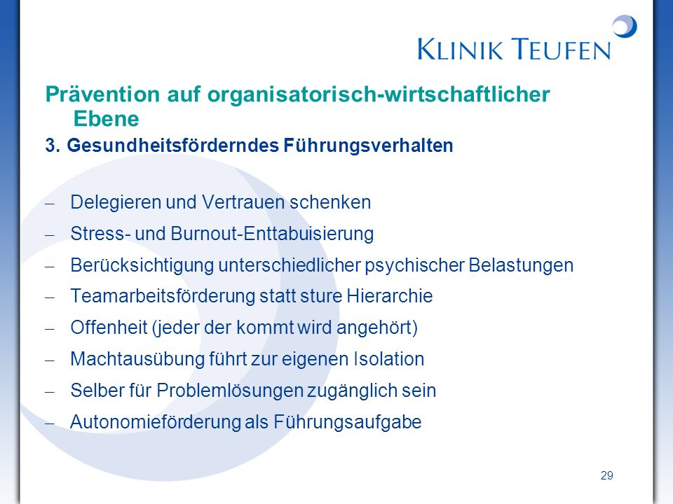 29 Prävention auf organisatorisch-wirtschaftlicher Ebene 3. Gesundheitsförderndes Führungsverhalten – Delegieren und Vertrauen schenken – Stress- und