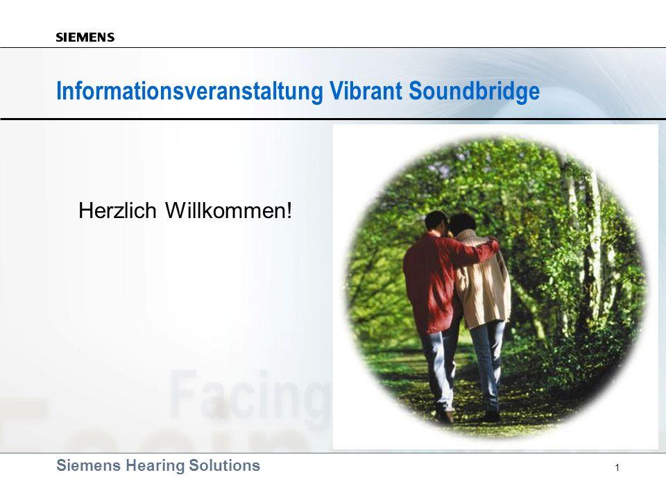 Siemens Hearing Solutions 1 Herzlich Willkommen! Informationsveranstaltung Vibrant Soundbridge