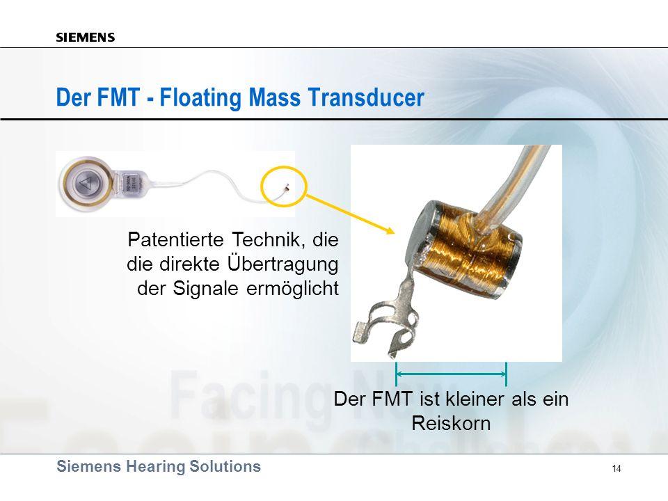 Siemens Hearing Solutions 14 Der FMT ist kleiner als ein Reiskorn Patentierte Technik, die die direkte Übertragung der Signale ermöglicht Der FMT - Fl