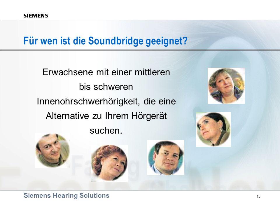 Siemens Hearing Solutions 15 Für wen ist die Soundbridge geeignet? Erwachsene mit einer mittleren bis schweren Innenohrschwerhörigkeit, die eine Alter