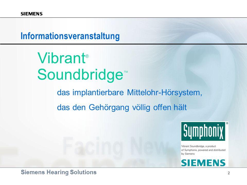 Siemens Hearing Solutions 2 Vibrant ® Soundbridge Informationsveranstaltung das implantierbare Mittelohr-Hörsystem, das den Gehörgang völlig offen häl