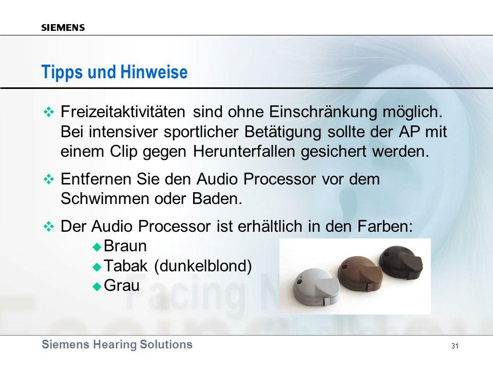 Siemens Hearing Solutions 31 Tipps und Hinweise v Freizeitaktivitäten sind ohne Einschränkung möglich. Bei intensiver sportlicher Betätigung sollte de