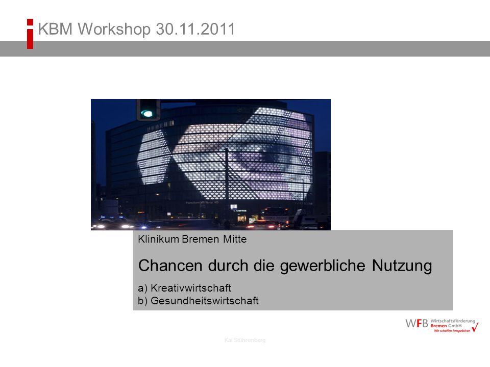 Kai Stührenberg KBM Workshop 30.11.2011 Klinikum Bremen Mitte Chancen durch die gewerbliche Nutzung a) Kreativwirtschaft b) Gesundheitswirtschaft