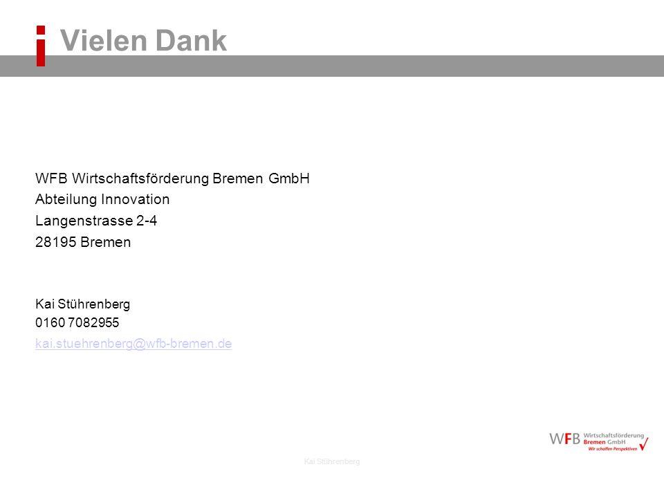 Kai Stührenberg Vielen Dank WFB Wirtschaftsförderung Bremen GmbH Abteilung Innovation Langenstrasse 2-4 28195 Bremen Kai Stührenberg 0160 7082955 kai.stuehrenberg@wfb-bremen.de