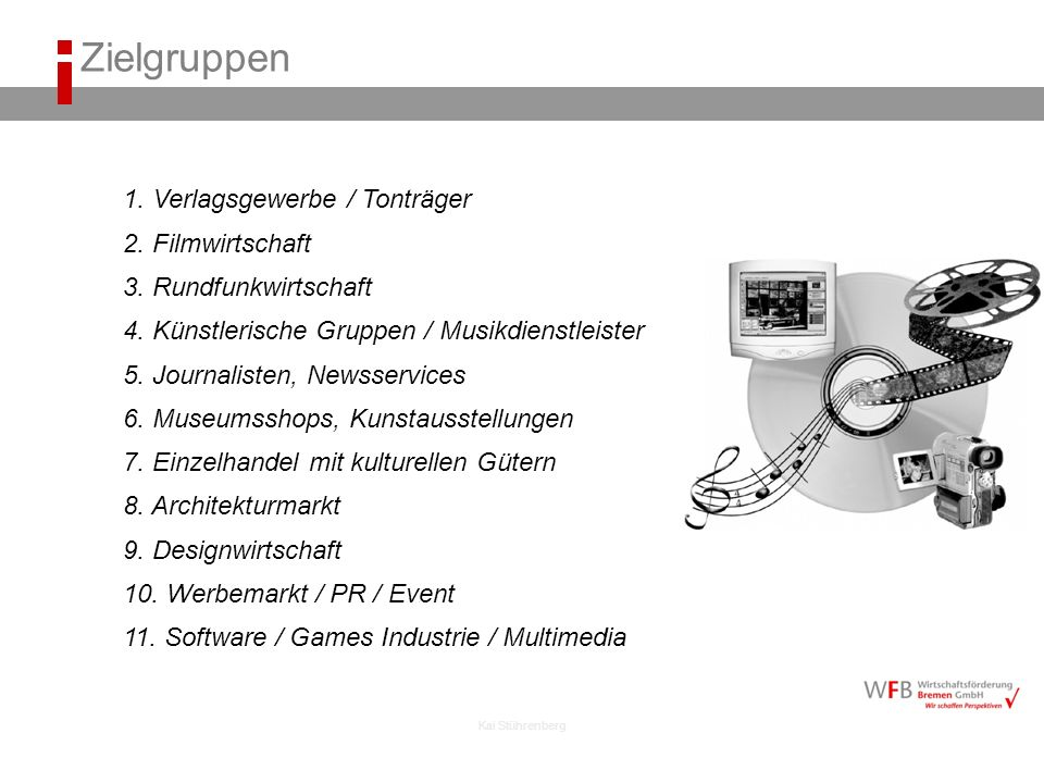 Kai Stührenberg 1. Verlagsgewerbe / Tonträger 2. Filmwirtschaft 3. Rundfunkwirtschaft 4. Künstlerische Gruppen / Musikdienstleister 5. Journalisten, N