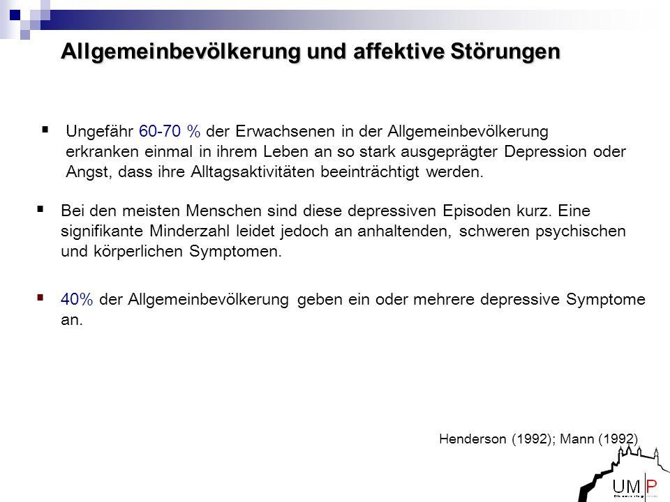 Henderson (1992); Mann (1992) Allgemeinbevölkerung und affektive Störungen Ungefähr 60-70 % der Erwachsenen in der Allgemeinbevölkerung erkranken einm