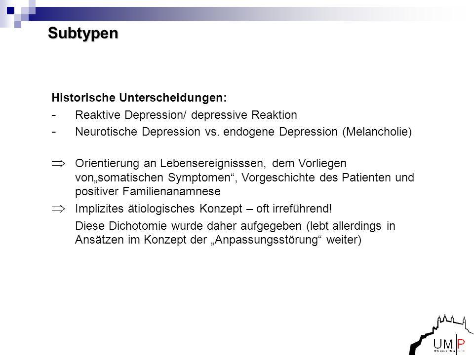 Subtypen Historische Unterscheidungen: - - Reaktive Depression/ depressive Reaktion - - Neurotische Depression vs. endogene Depression (Melancholie) O