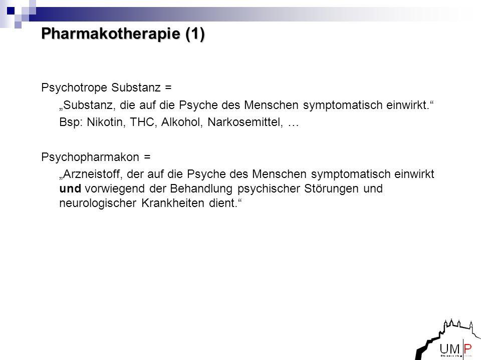 Pharmakotherapie (1) Psychotrope Substanz = Substanz, die auf die Psyche des Menschen symptomatisch einwirkt. Bsp: Nikotin, THC, Alkohol, Narkosemitte