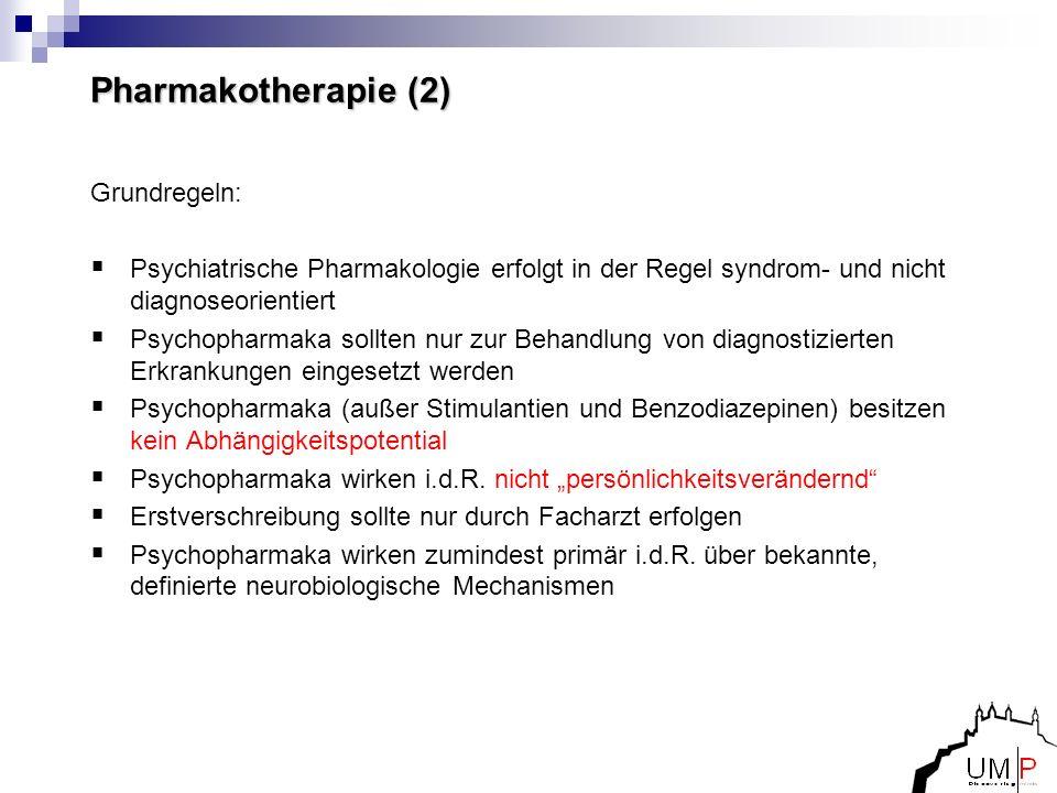 Pharmakotherapie (2) Grundregeln: Psychiatrische Pharmakologie erfolgt in der Regel syndrom- und nicht diagnoseorientiert Psychopharmaka sollten nur z