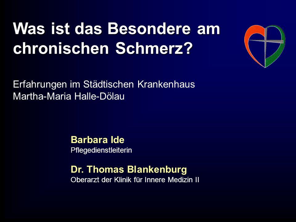 Was ist das Besondere am chronischen Schmerz? Erfahrungen im Städtischen Krankenhaus Martha-Maria Halle-Dölau Barbara Ide Pflegedienstleiterin Dr. Tho