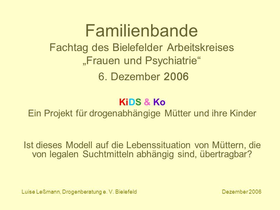 Familienbande Fachtag des Bielefelder Arbeitskreises Frauen und Psychiatrie 6. Dezember 2006 KiDS & Ko Ein Projekt für drogenabhängige Mütter und ihre