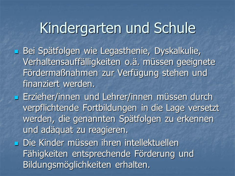 Kindergarten und Schule Bei Spätfolgen wie Legasthenie, Dyskalkulie, Verhaltensauffälligkeiten o.ä. müssen geeignete Fördermaßnahmen zur Verfügung ste