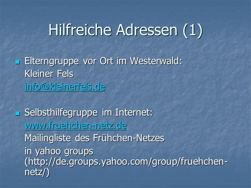 Hilfreiche Adressen (1) Elterngruppe vor Ort im Westerwald: Elterngruppe vor Ort im Westerwald: Kleiner Fels info@kleinerfels.de Selbsthilfegruppe im