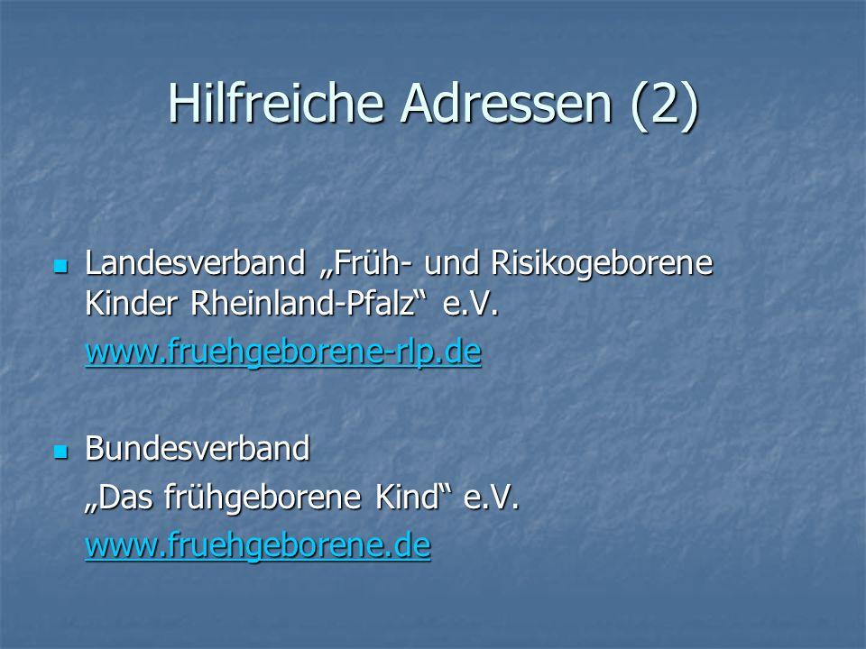 Hilfreiche Adressen (2) Landesverband Früh- und Risikogeborene Kinder Rheinland-Pfalz e.V. Landesverband Früh- und Risikogeborene Kinder Rheinland-Pfa