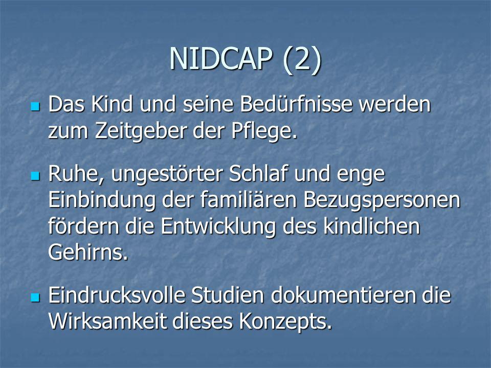 NIDCAP (2) Das Kind und seine Bedürfnisse werden zum Zeitgeber der Pflege. Das Kind und seine Bedürfnisse werden zum Zeitgeber der Pflege. Ruhe, unges