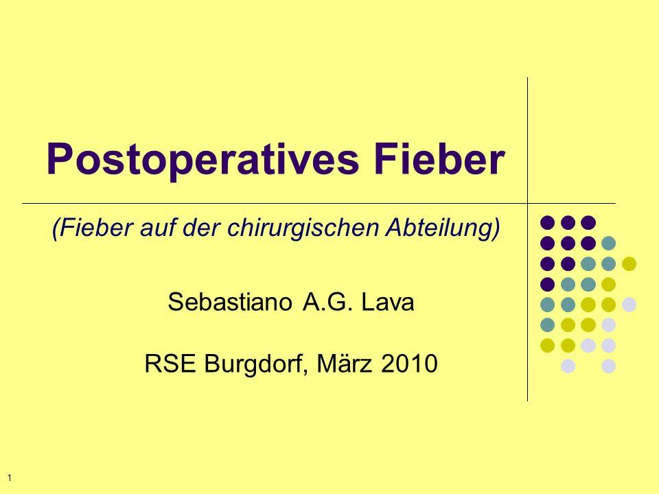 Postoperatives Fieber Sebastiano A.G. Lava RSE Burgdorf, März 2010 (Fieber auf der chirurgischen Abteilung) 1