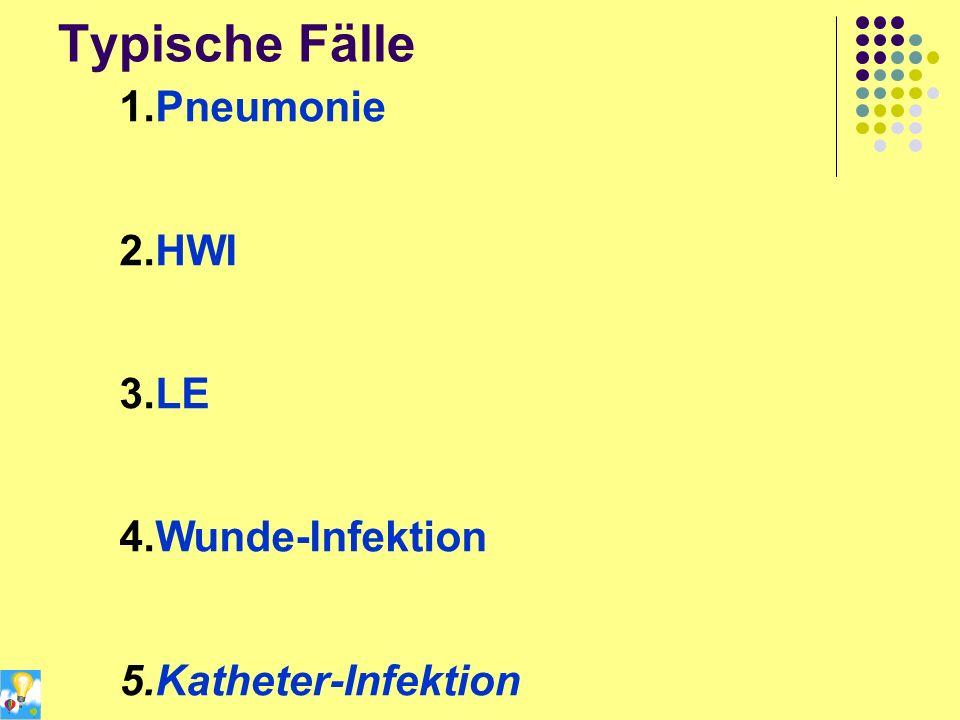 Typische Fälle 1.Pneumonie 2.HWI 3.LE 4.Wunde-Infektion 5.Katheter-Infektion
