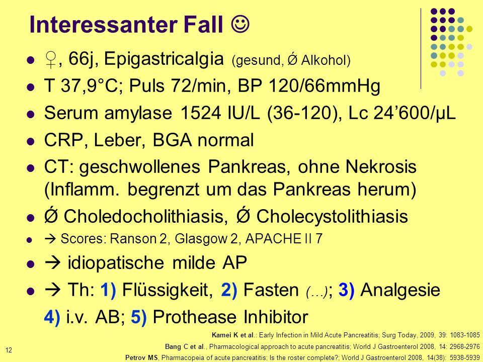 Interessanter Fall, 66j, Epigastricalgia (gesund, Ǿ Alkohol) T 37,9°C; Puls 72/min, BP 120/66mmHg Serum amylase 1524 IU/L (36-120), Lc 24600/μL CRP, L