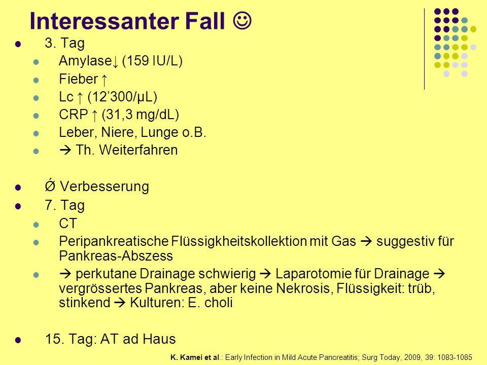 3. Tag Amylase (159 IU/L) Fieber Lc (12300/μL) CRP (31,3 mg/dL) Leber, Niere, Lunge o.B. Th. Weiterfahren Ǿ Verbesserung 7. Tag CT Peripankreatische F