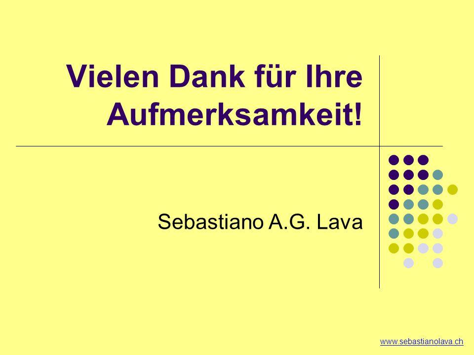 Vielen Dank für Ihre Aufmerksamkeit! Sebastiano A.G. Lava www.sebastianolava.ch