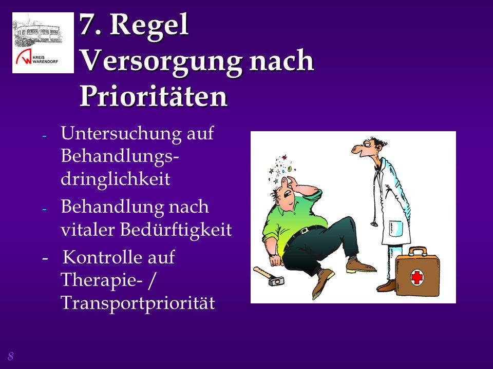 8 7. Regel Versorgung nach Prioritäten - Untersuchung auf Behandlungs- dringlichkeit - Behandlung nach vitaler Bedürftigkeit - Kontrolle auf Therapie-