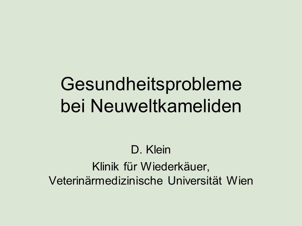 Gesundheitsprobleme bei Neuweltkameliden D. Klein Klinik für Wiederkäuer, Veterinärmedizinische Universität Wien