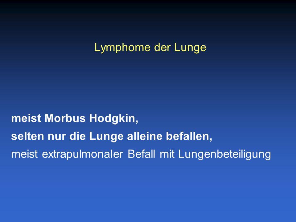 meist Morbus Hodgkin, selten nur die Lunge alleine befallen, meist extrapulmonaler Befall mit Lungenbeteiligung Lymphome der Lunge