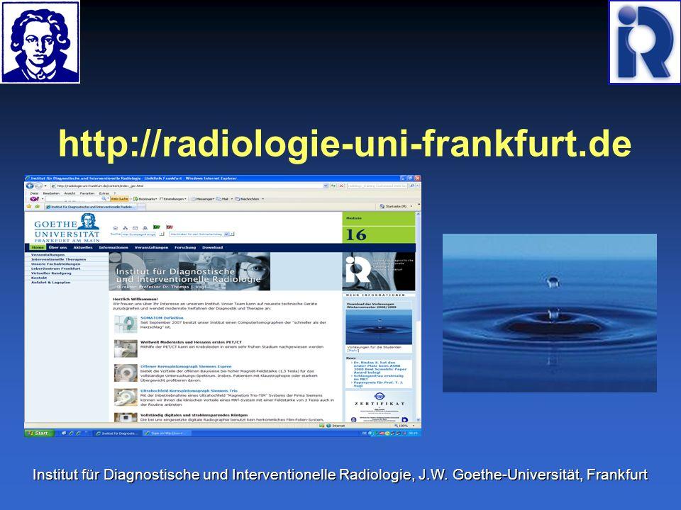 http://radiologie-uni-frankfurt.de Institut für Diagnostische und Interventionelle Radiologie, J.W. Goethe-Universität, Frankfurt
