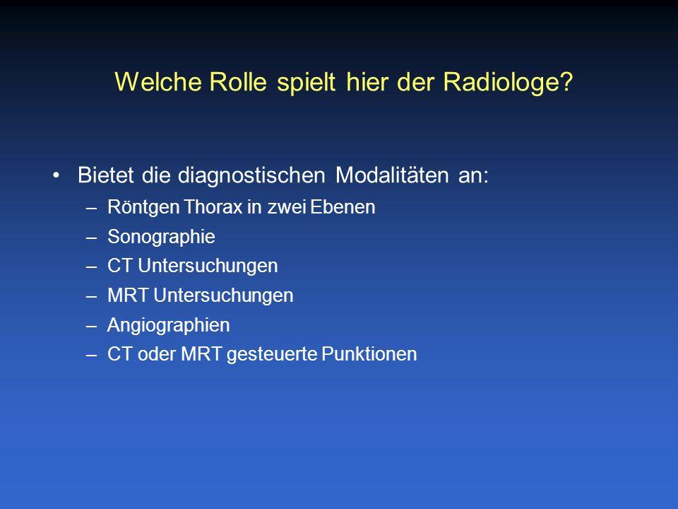 Bietet die diagnostischen Modalitäten an: –Röntgen Thorax in zwei Ebenen –Sonographie –CT Untersuchungen –MRT Untersuchungen –Angiographien –CT oder M