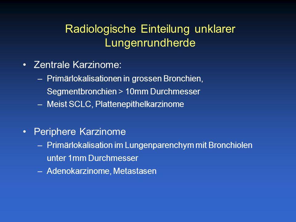 Zentrale Karzinome: –Primärlokalisationen in grossen Bronchien, Segmentbronchien > 10mm Durchmesser –Meist SCLC, Plattenepithelkarzinome Periphere Kar