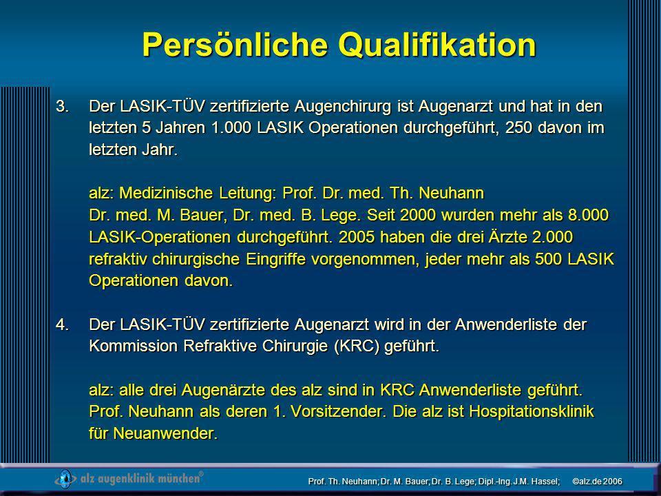 Prof. Th. Neuhann; Dr. M. Bauer; Dr. B. Lege; Dipl.-Ing. J.M. Hassel; ©alz.de 2006 Persönliche Qualifikation Der LASIK-TÜV zertifizierte Augenchirurg