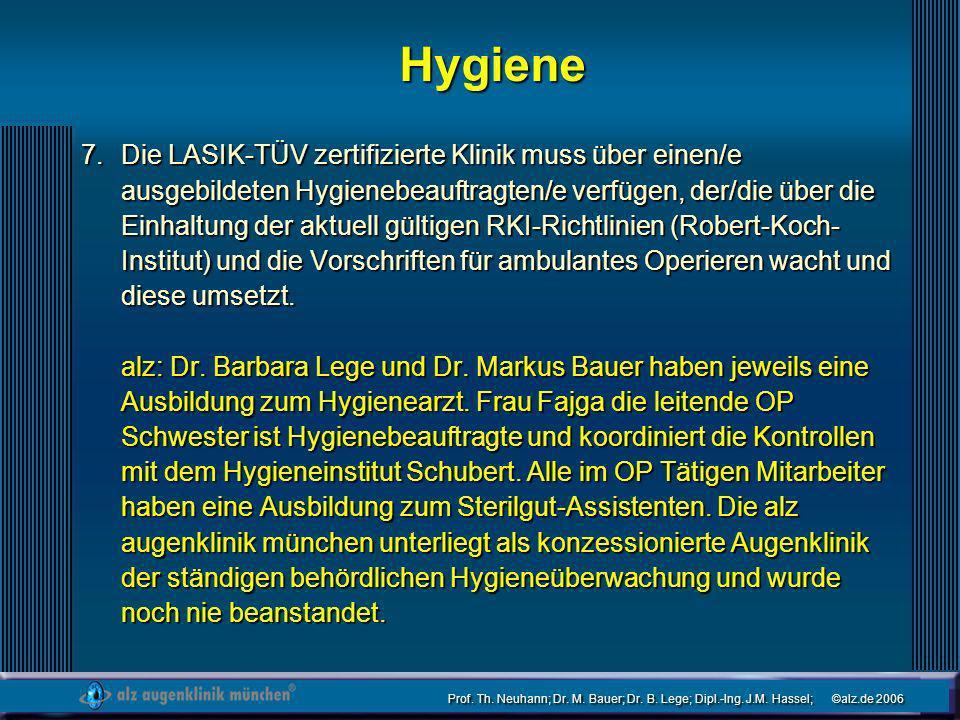 Prof. Th. Neuhann; Dr. M. Bauer; Dr. B. Lege; Dipl.-Ing. J.M. Hassel; ©alz.de 2006 Hygiene Die LASIK-TÜV zertifizierte Klinik muss über einen/e ausgeb