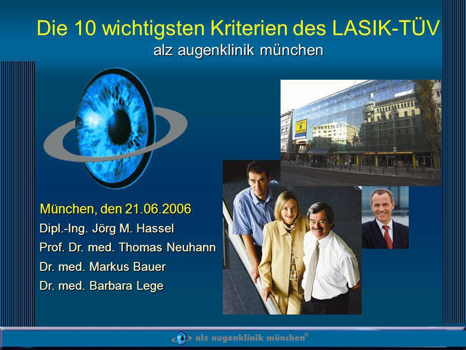 Dipl.-Ing. Jörg M. Hassel Prof. Dr. med. Thomas Neuhann Dr. med. Markus Bauer Dr. med. Barbara Lege alz augenklinik münchen Die 10 wichtigsten Kriteri
