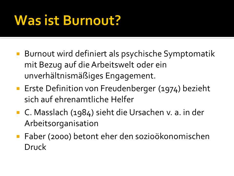 Burnout wird definiert als psychische Symptomatik mit Bezug auf die Arbeitswelt oder ein unverhältnismäßiges Engagement. Erste Definition von Freudenb
