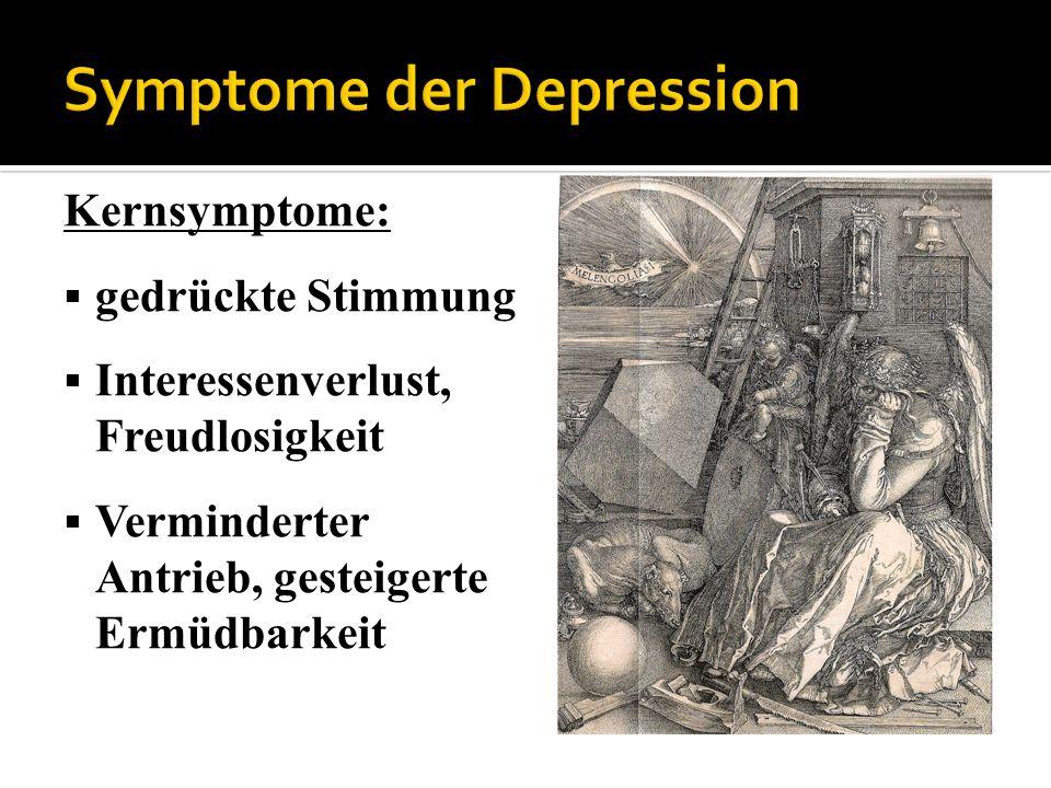 Kernsymptome: gedrückte Stimmung Interessenverlust, Freudlosigkeit Verminderter Antrieb, gesteigerte Ermüdbarkeit