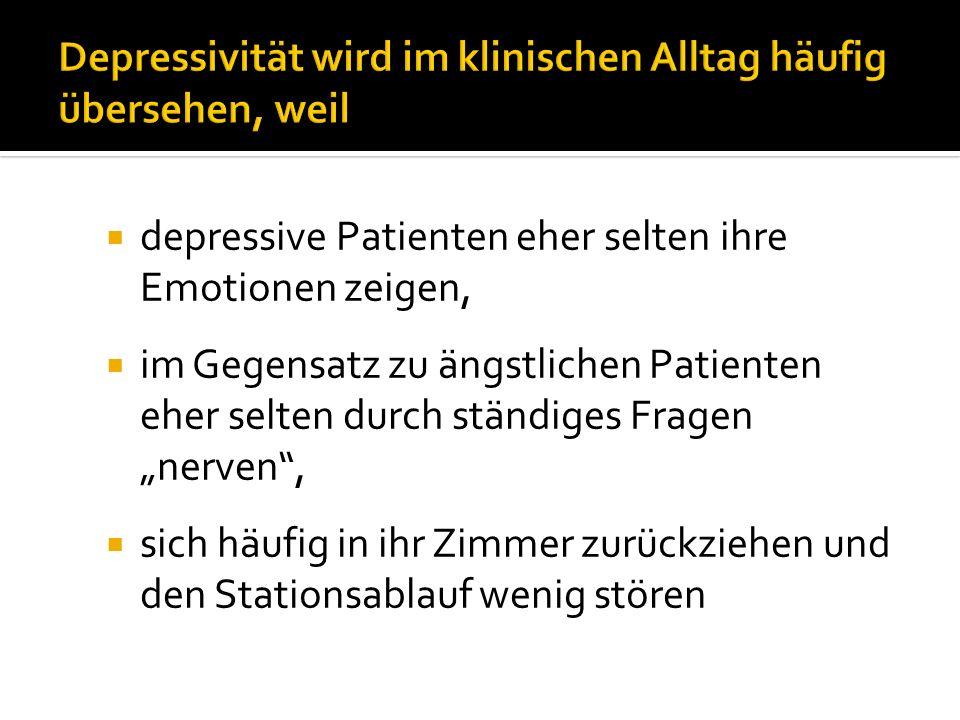 depressive Patienten eher selten ihre Emotionen zeigen, im Gegensatz zu ängstlichen Patienten eher selten durch ständiges Fragen nerven, sich häufig i