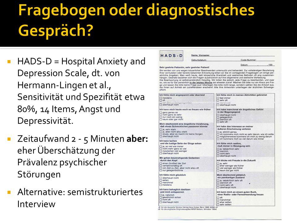 HADS-D = Hospital Anxiety and Depression Scale, dt. von Hermann-Lingen et al., Sensitivität und Spezifität etwa 80%, 14 Items, Angst und Depressivität