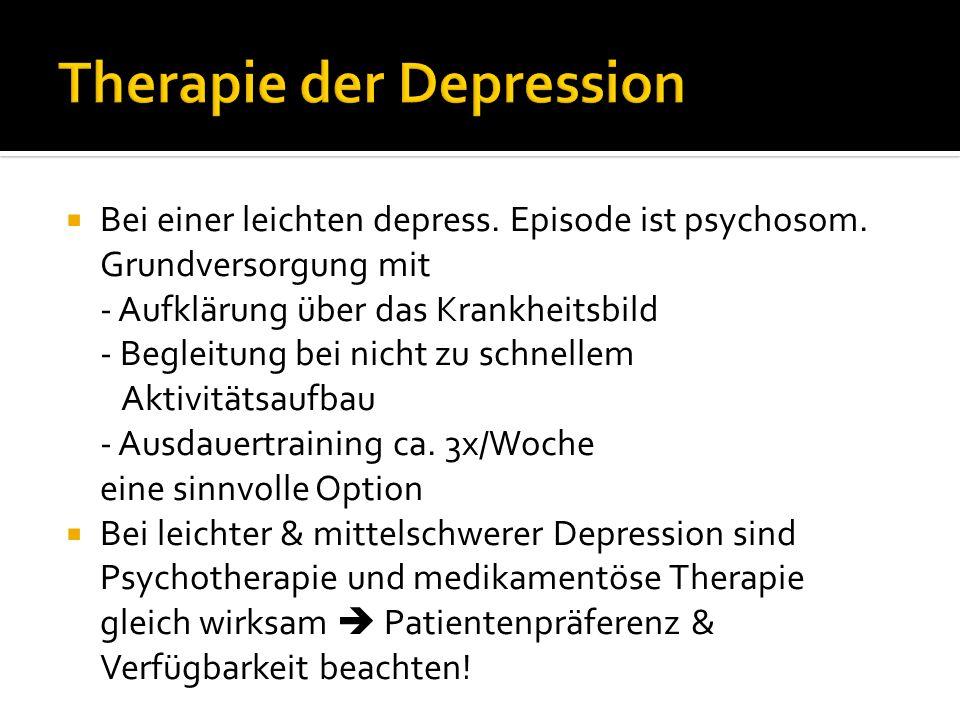 Bei einer leichten depress. Episode ist psychosom. Grundversorgung mit - Aufklärung über das Krankheitsbild - Begleitung bei nicht zu schnellem Aktivi