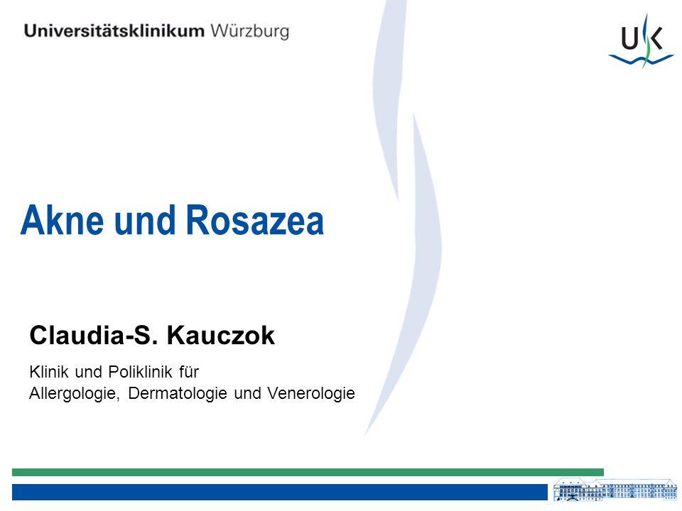 Claudia-S. Kauczok Klinik und Poliklinik für Allergologie, Dermatologie und Venerologie Akne und Rosazea
