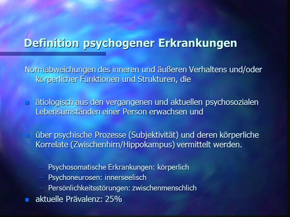 Definition psychogener Erkrankungen Normabweichungen des inneren und äußeren Verhaltens und/oder körperlicher Funktionen und Strukturen, die n ätiolog