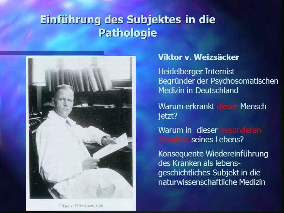 Einführung des Subjektes in die Pathologie Warum erkrankt dieser Mensch jetzt? Warum in dieser besonderen Situation seines Lebens? Konsequente Wiedere