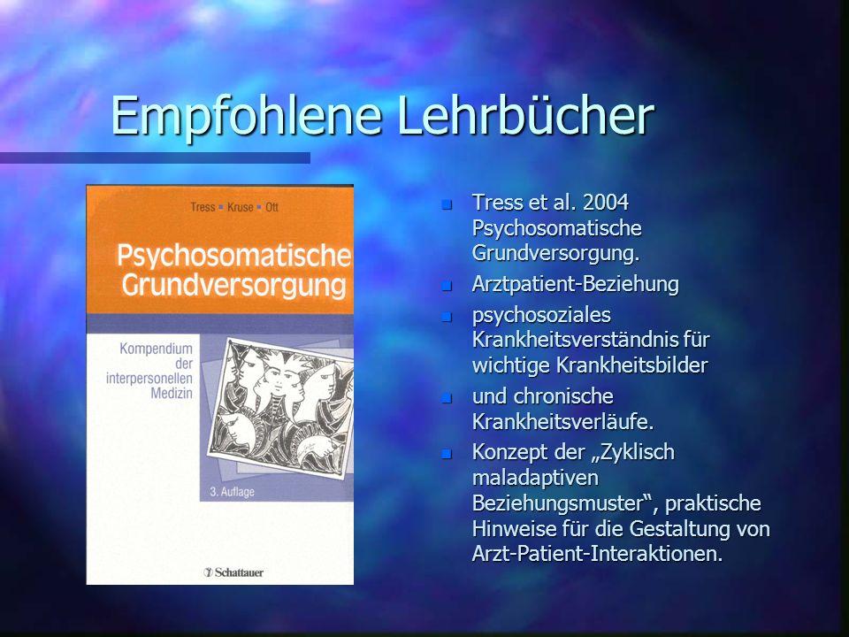Empfohlene Lehrbücher n Tress et al. 2004 Psychosomatische Grundversorgung. n Arztpatient-Beziehung n psychosoziales Krankheitsverständnis für wichtig