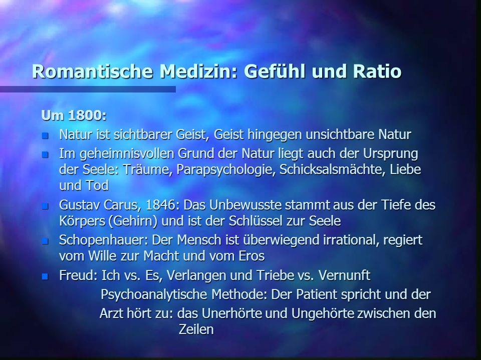 Romantische Medizin: Gefühl und Ratio Um 1800: n Natur ist sichtbarer Geist, Geist hingegen unsichtbare Natur n Im geheimnisvollen Grund der Natur lie